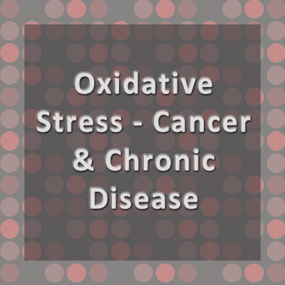 Oxidative Stress Profiles - Cancer and Chronic Disease